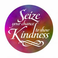 Seize Your chance to show Kindness Button