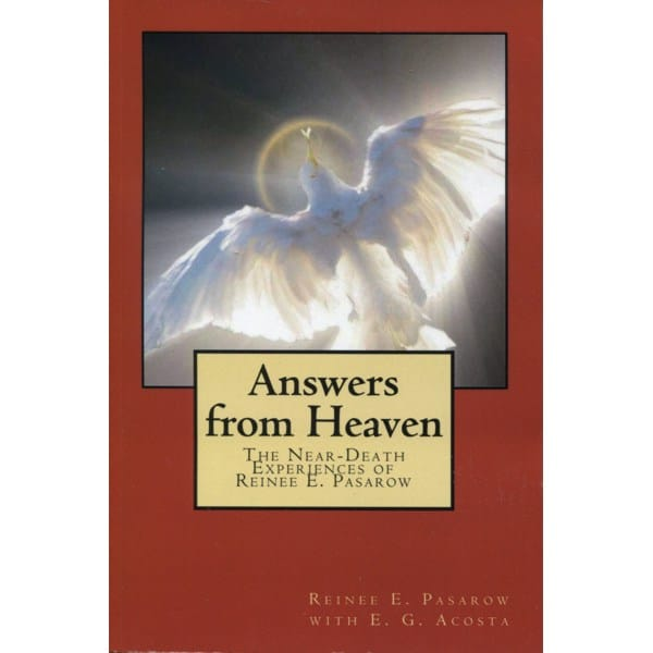 Answers from Heaven – the Near-Death Experiences of Reinee E. Pasarow