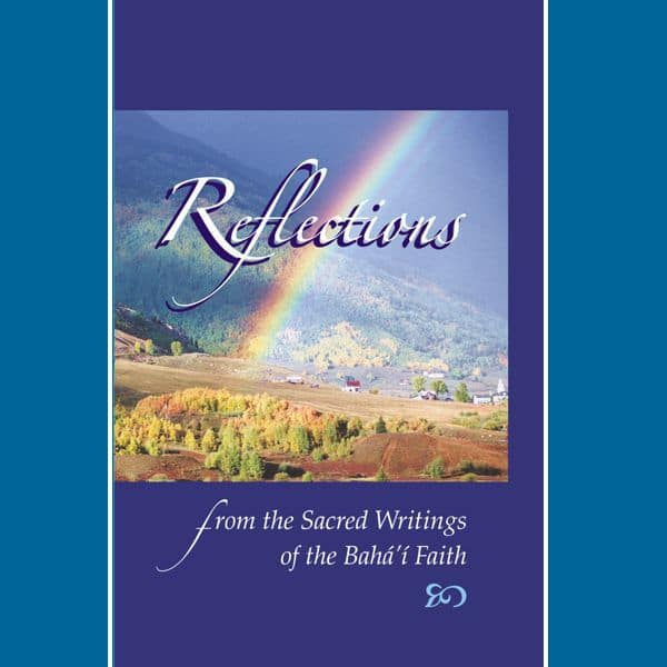 Reflections from the Sacred Writings of the Bahai Faith Mini-Book